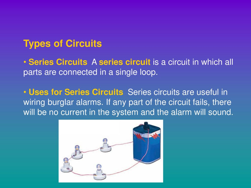 Bellringer What Happens When You Turn The Lights On Allows Uses Of Series Circuits For Are Useful In Wiring Burglar Alarms If Any Part Circuit Fails There Will Be No Current System And