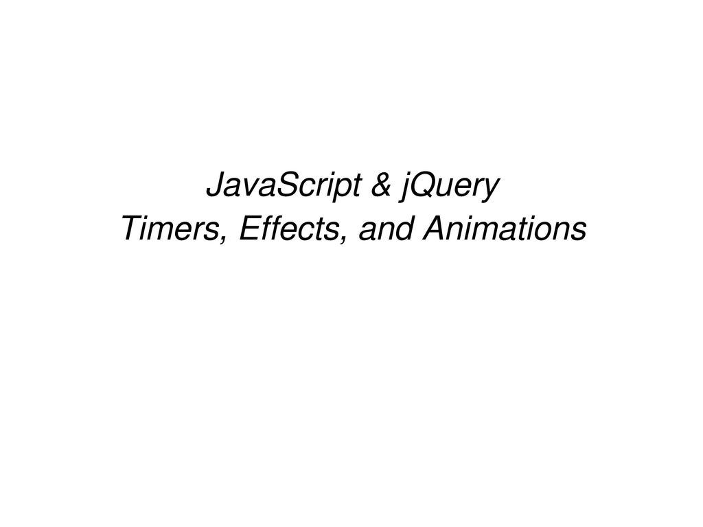 JavaScript & jQuery Timers, Effects, and Animations - ppt download
