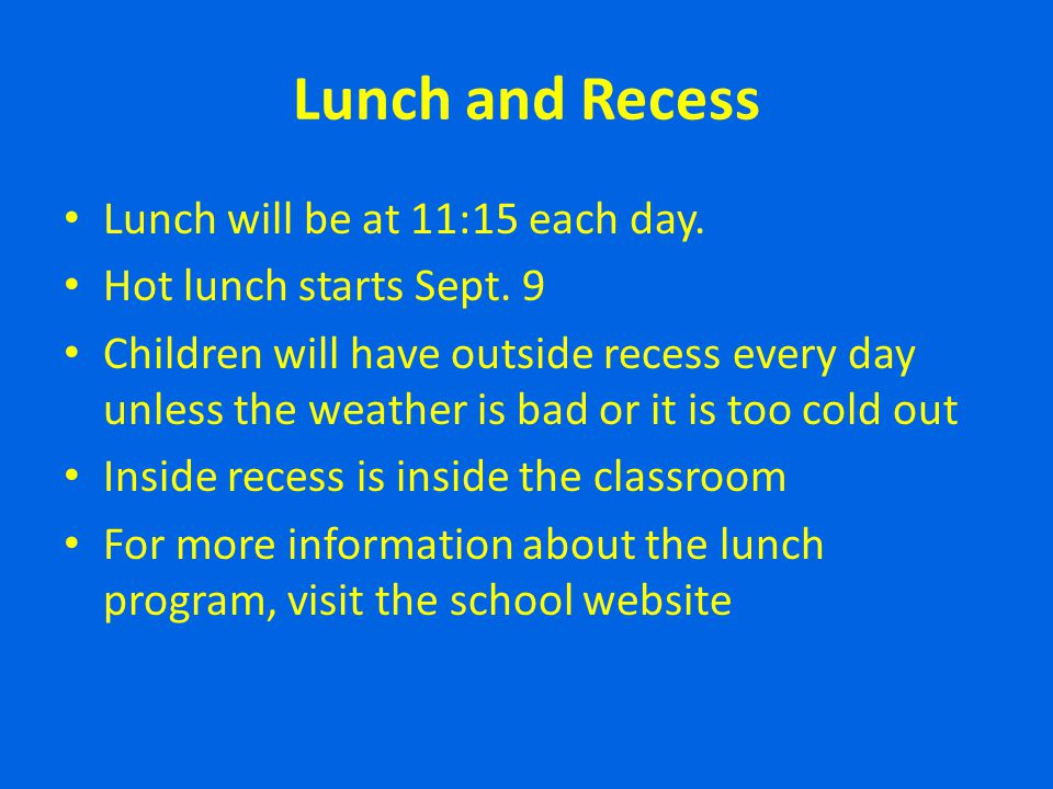 Lunch and Recess Lunch will be at 11:15 each day.