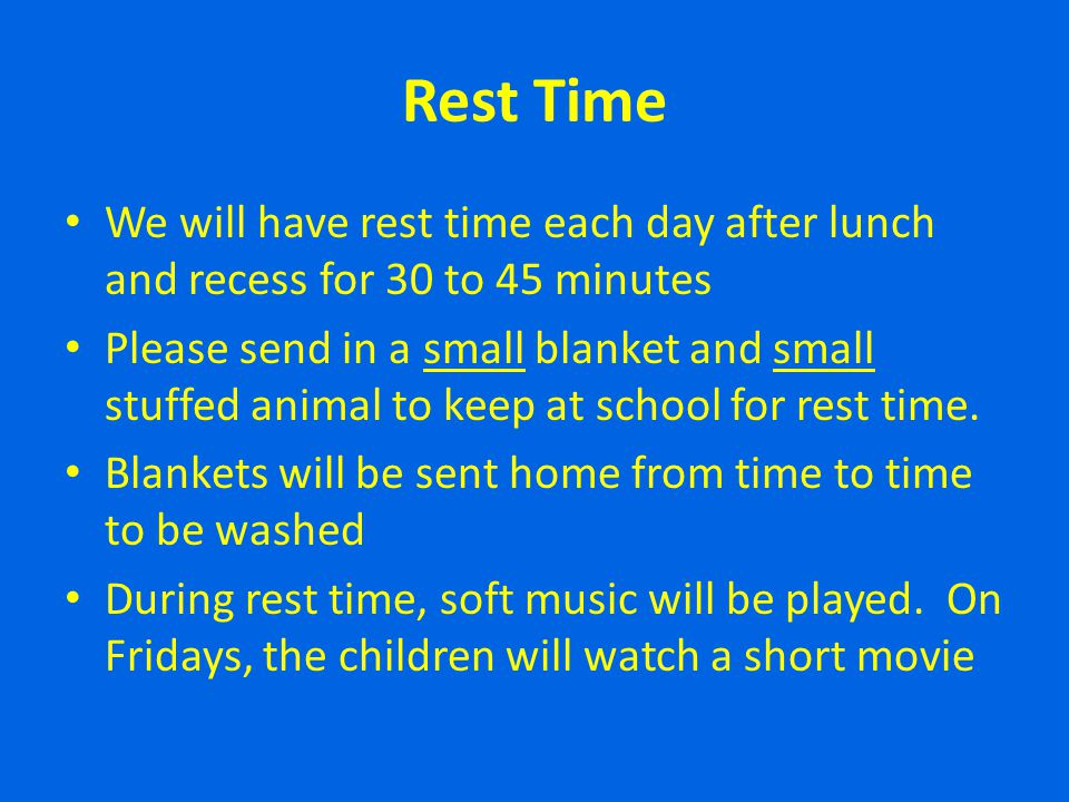 Rest Time We will have rest time each day after lunch and recess for 30 to 45 minutes.