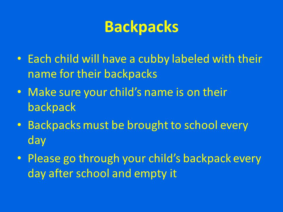 Backpacks Each child will have a cubby labeled with their name for their backpacks. Make sure your child's name is on their backpack.