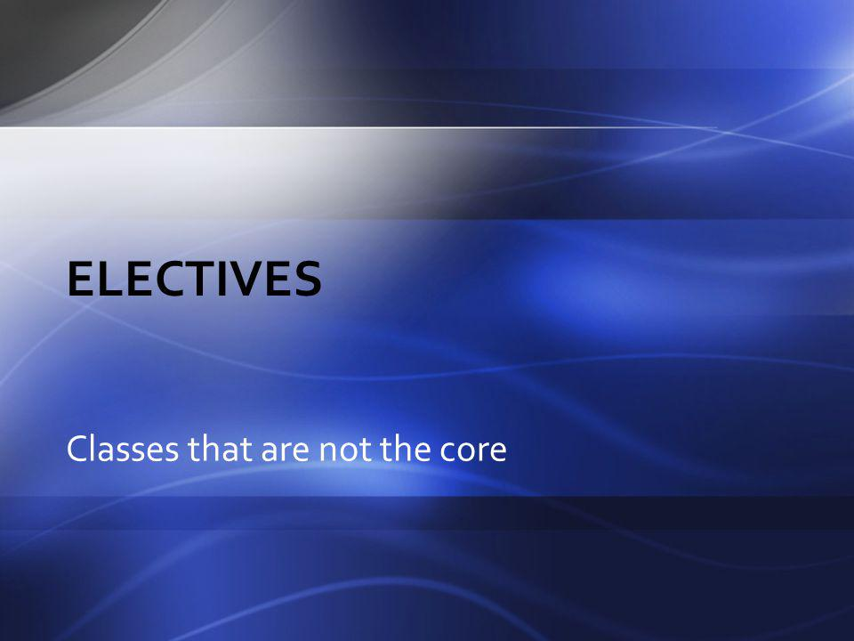 Electives Classes that are not the core