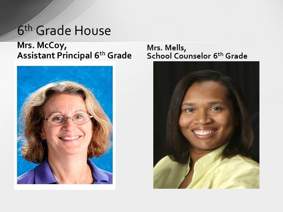 6th Grade House Mrs. McCoy, Assistant Principal 6th Grade Mrs. Mells,