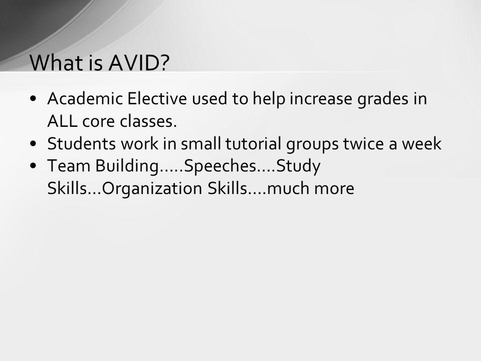 What is AVID Academic Elective used to help increase grades in ALL core classes. Students work in small tutorial groups twice a week.