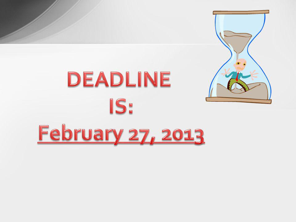 DEADLINE IS: February 27, 2013