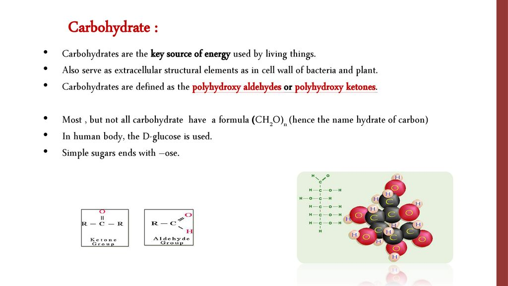Carbohydrate : Carbohydrates are the key source of energy used by living things.