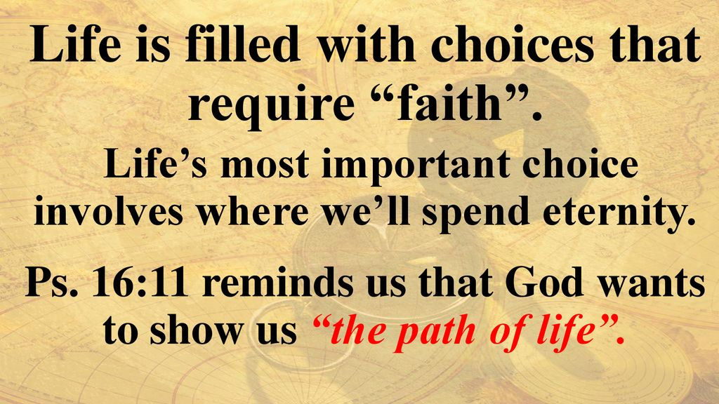 Life is filled with choices that require faith .