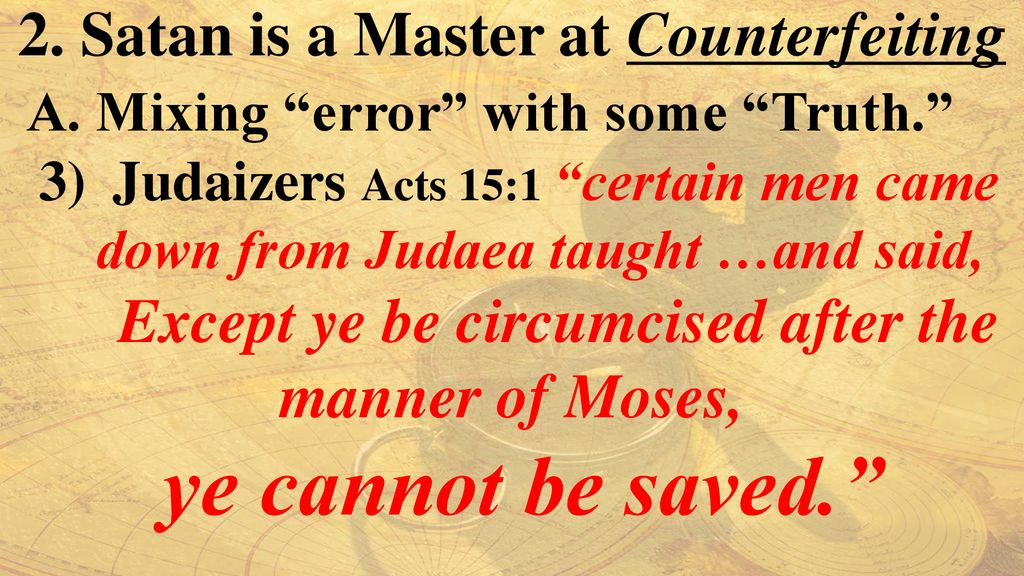 ye cannot be saved. 2. Satan is a Master at Counterfeiting