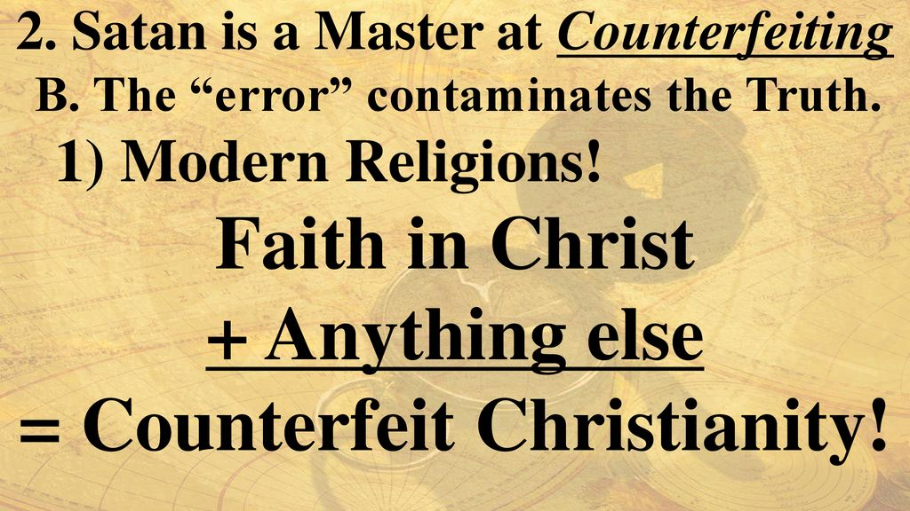 2. Satan is a Master at Counterfeiting = Counterfeit Christianity!