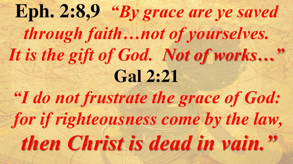 Eph. 2:8,9 By grace are ye saved through faith…not of yourselves.