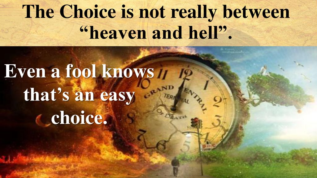 The Choice is not really between heaven and hell .