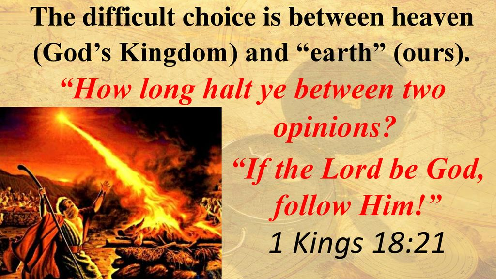 1 Kings 18:21 How long halt ye between two opinions