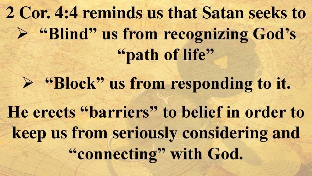 2 Cor. 4:4 reminds us that Satan seeks to