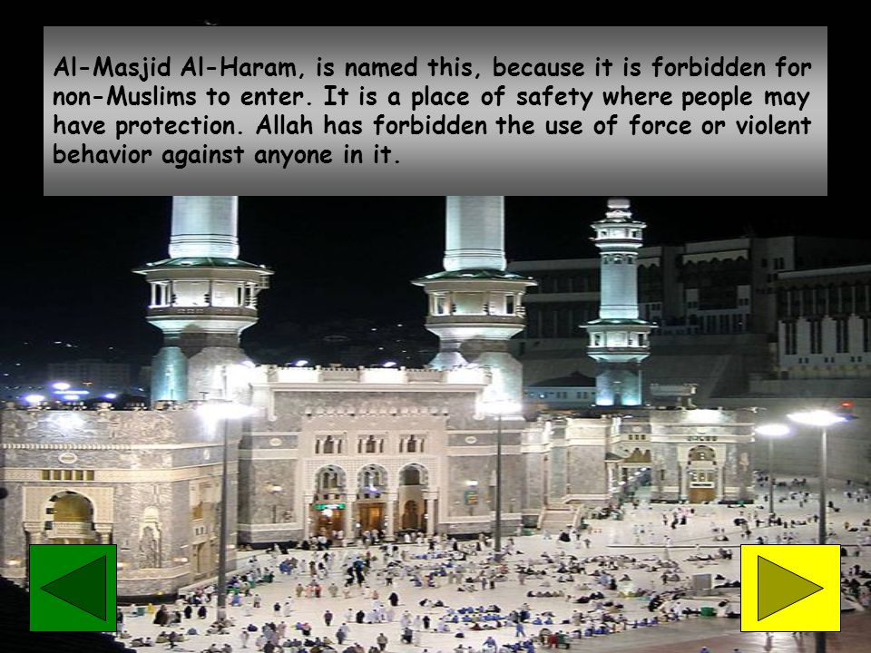 Al-Masjid Al-Haram, is named this, because it is forbidden for non-Muslims to enter.