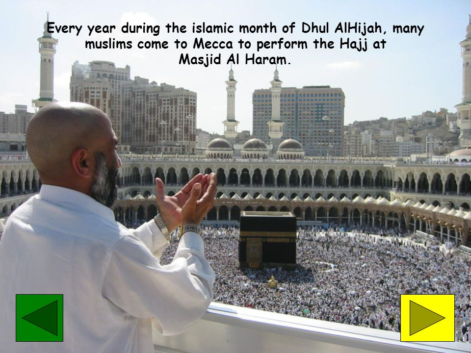 Every year during the islamic month of Dhul AlHijah, many muslims come to Mecca to perform the Hajj at Masjid Al Haram.