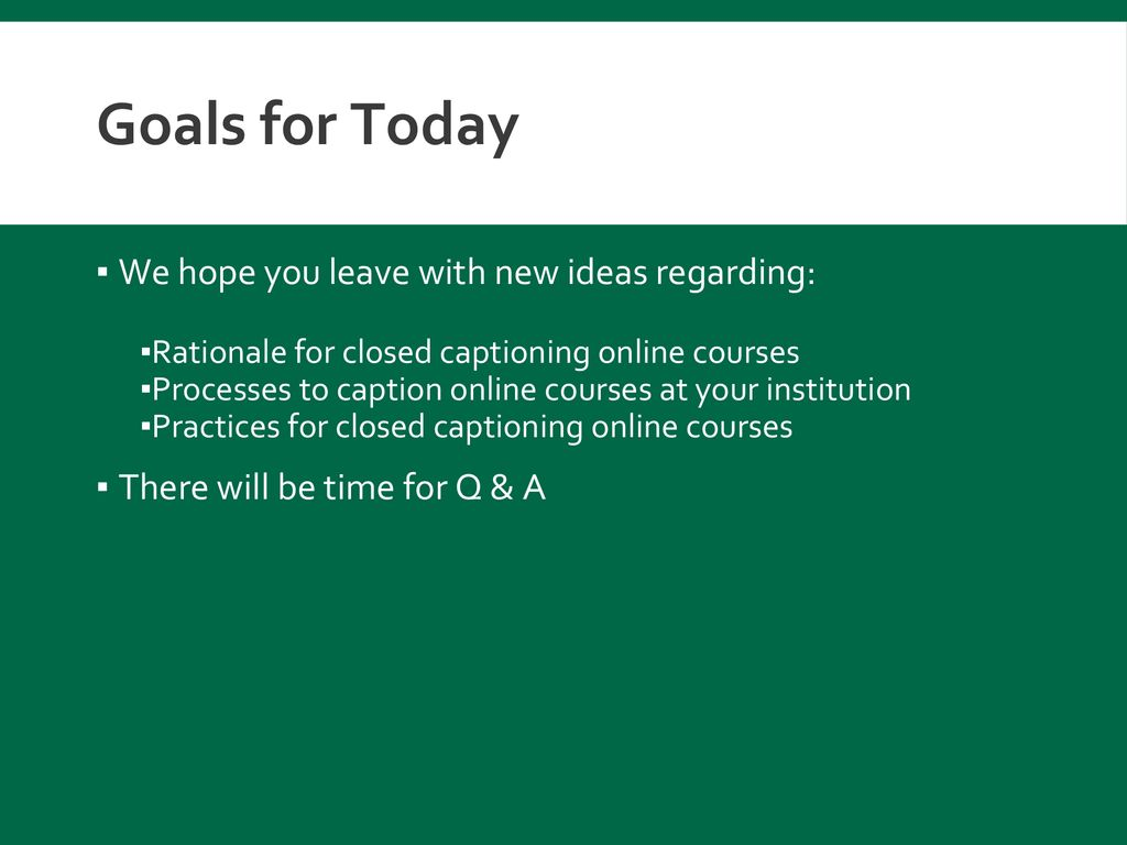 Goals for Today We hope you leave with new ideas regarding: