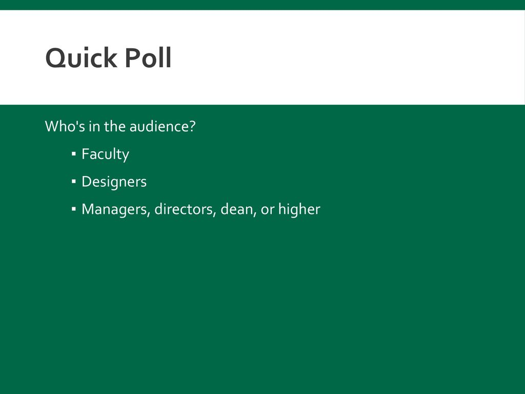 Quick Poll Who s in the audience Faculty Designers