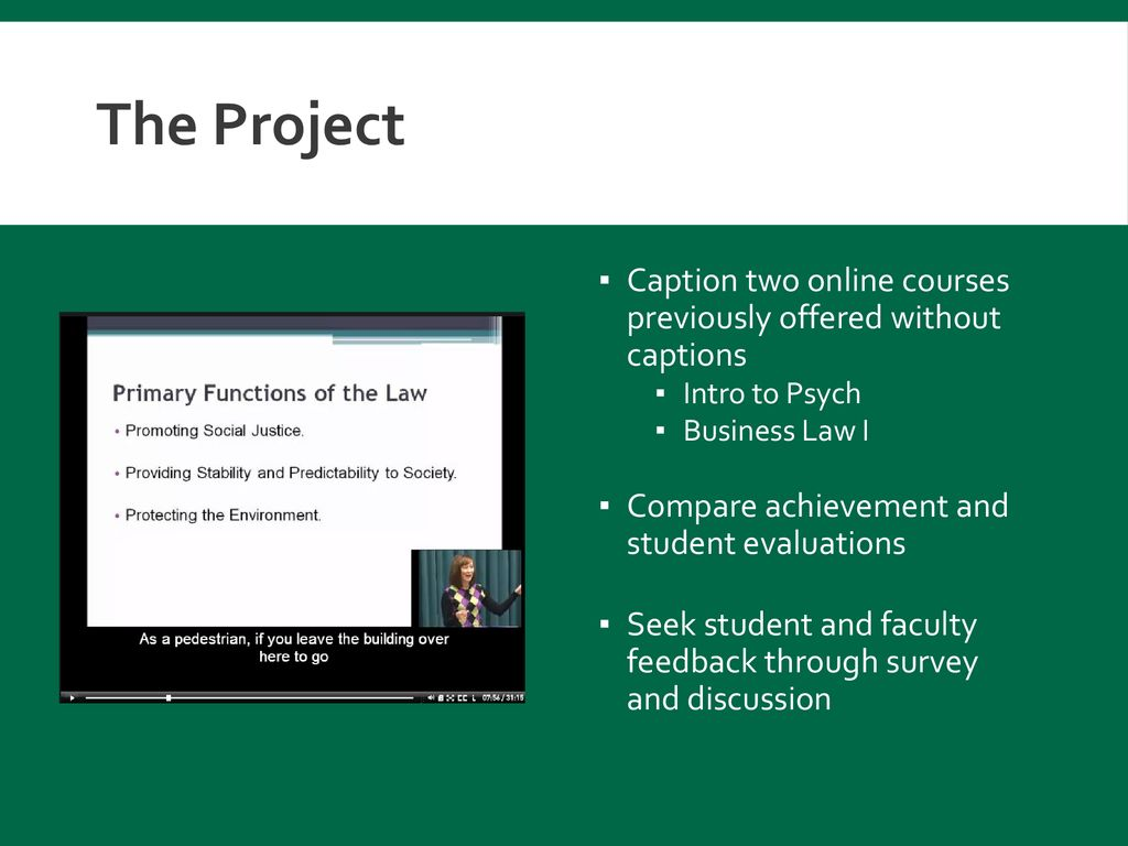 The Project Caption two online courses previously offered without captions. Intro to Psych. Business Law I.