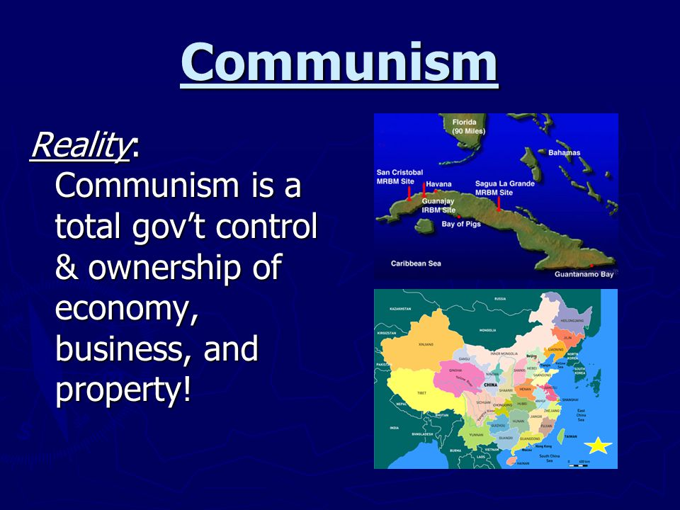 Communism Reality: Communism is a total gov't control & ownership of economy, business, and property!