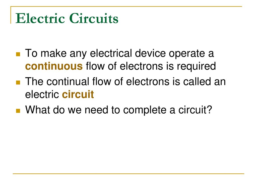 Learning Objectives To Learn The Difference Between Static And About Circuits Electric Make Any Electrical Device Operate A Continuous Flow Of Electrons Is Required