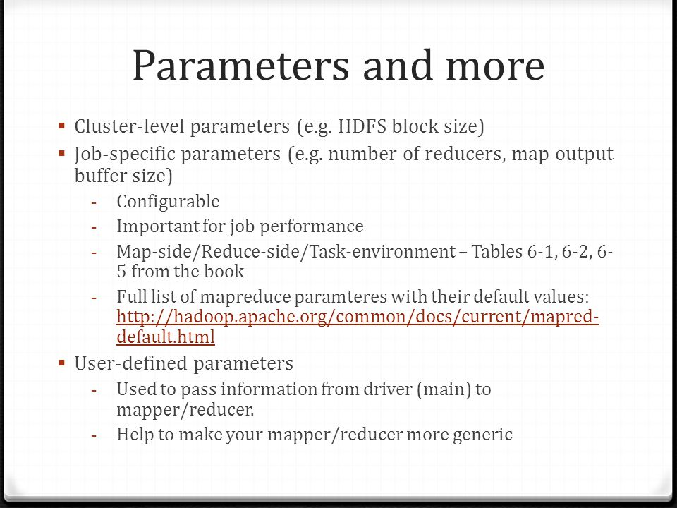 Parameters and more Cluster-level parameters (e.g. HDFS block size)