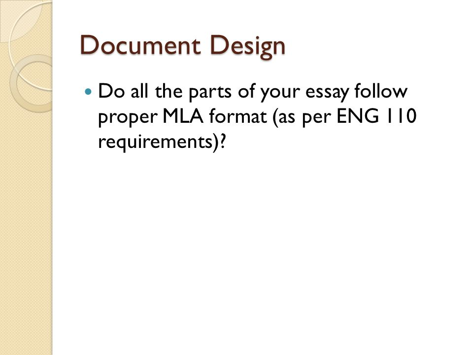 Document Design Do all the parts of your essay follow proper MLA format (as per ENG 110 requirements)