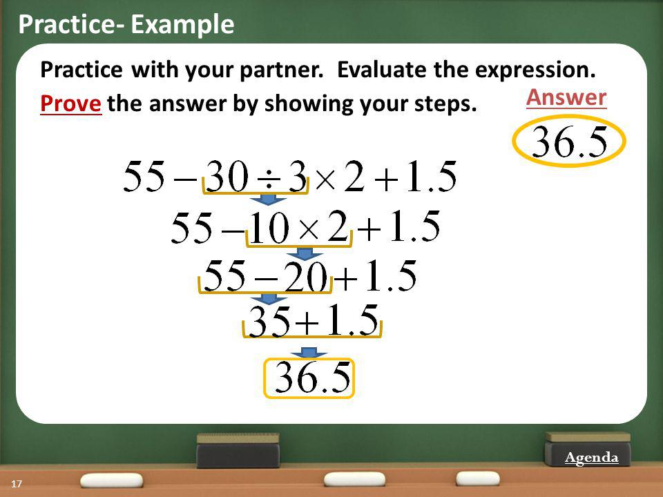 Practice- Example Practice with your partner. Evaluate the expression.