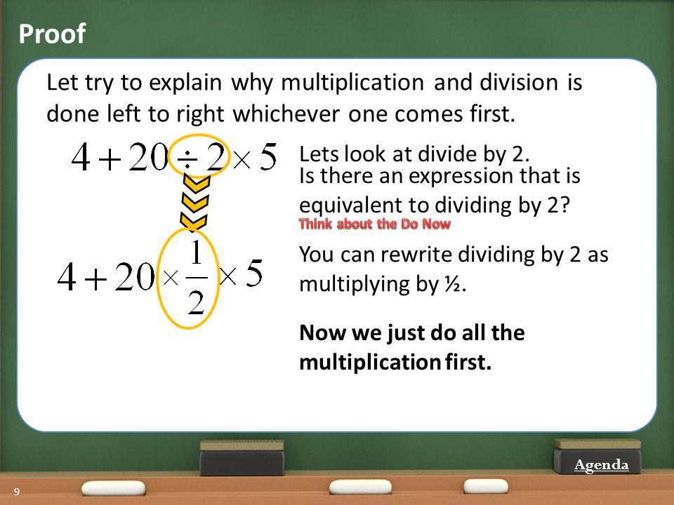 Proof Let try to explain why multiplication and division is done left to right whichever one comes first.