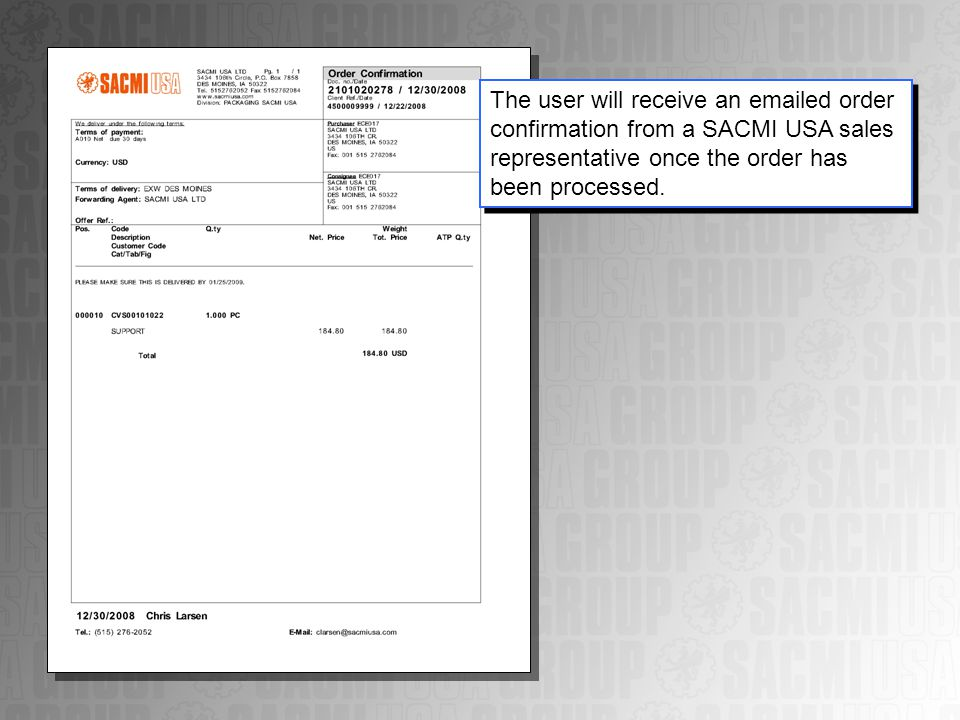 The user will receive an  ed order confirmation from a SACMI USA sales representative once the order has been processed.