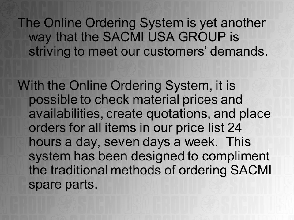 The Online Ordering System is yet another way that the SACMI USA GROUP is striving to meet our customers' demands.