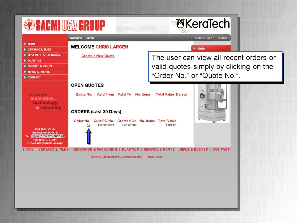 The user can view all recent orders or valid quotes simply by clicking on the Order No. or Quote No. .