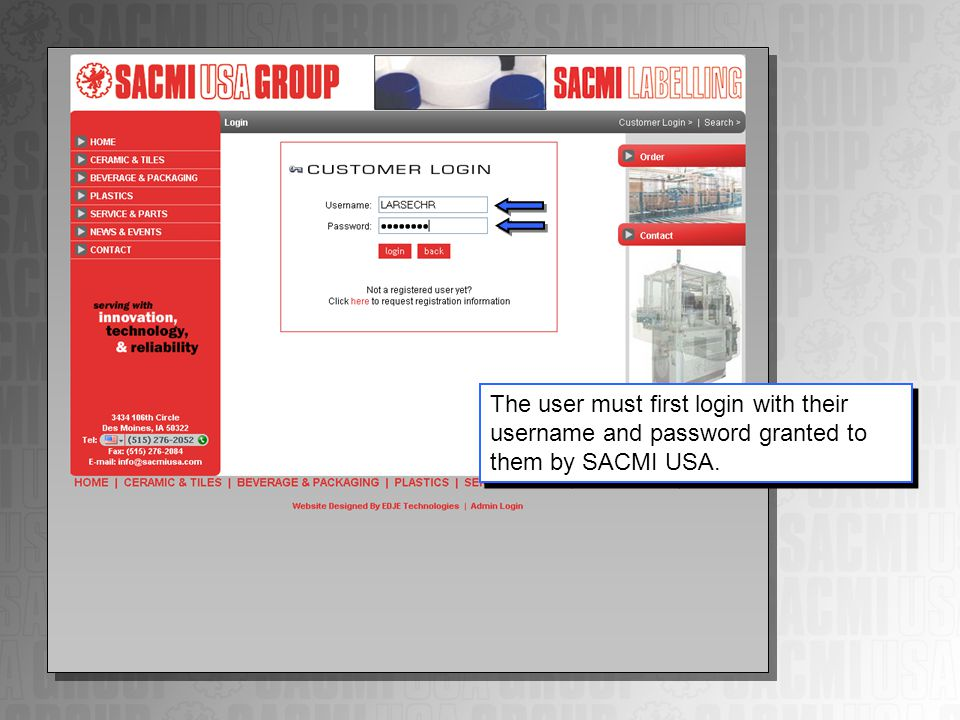 The user must first login with their username and password granted to them by SACMI USA.