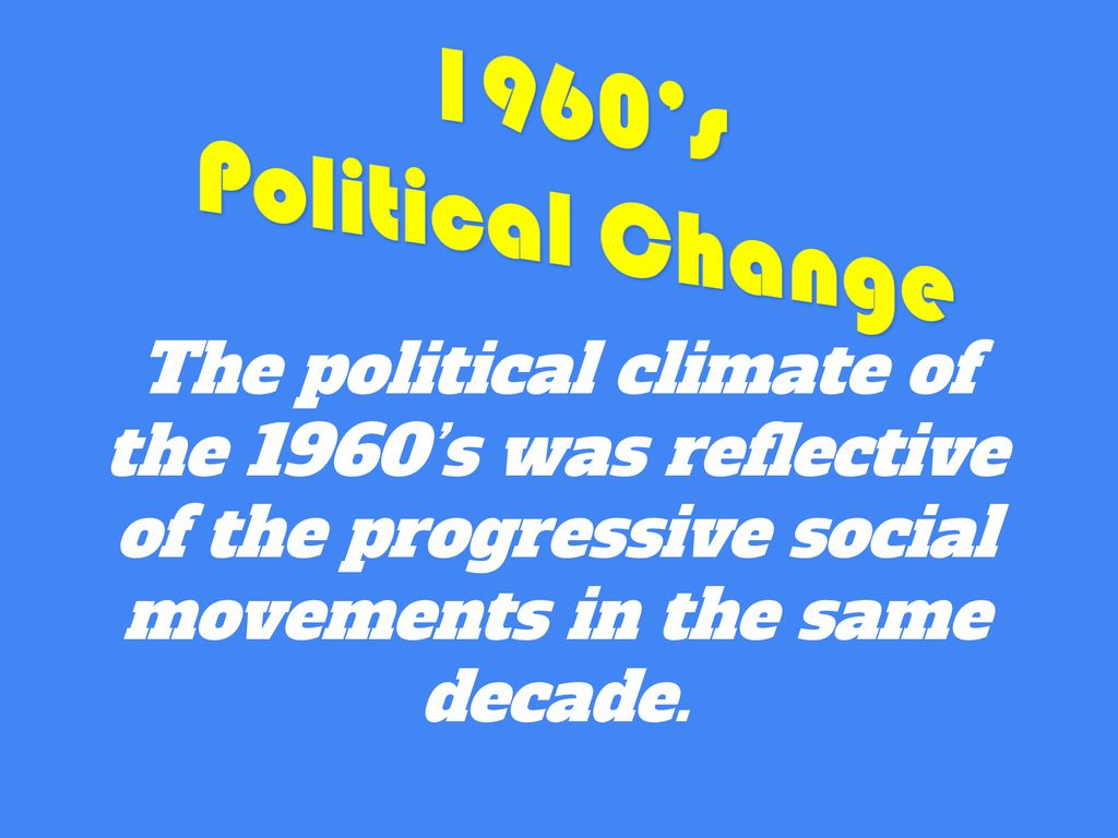 1960s Political Change The Climate Of Was
