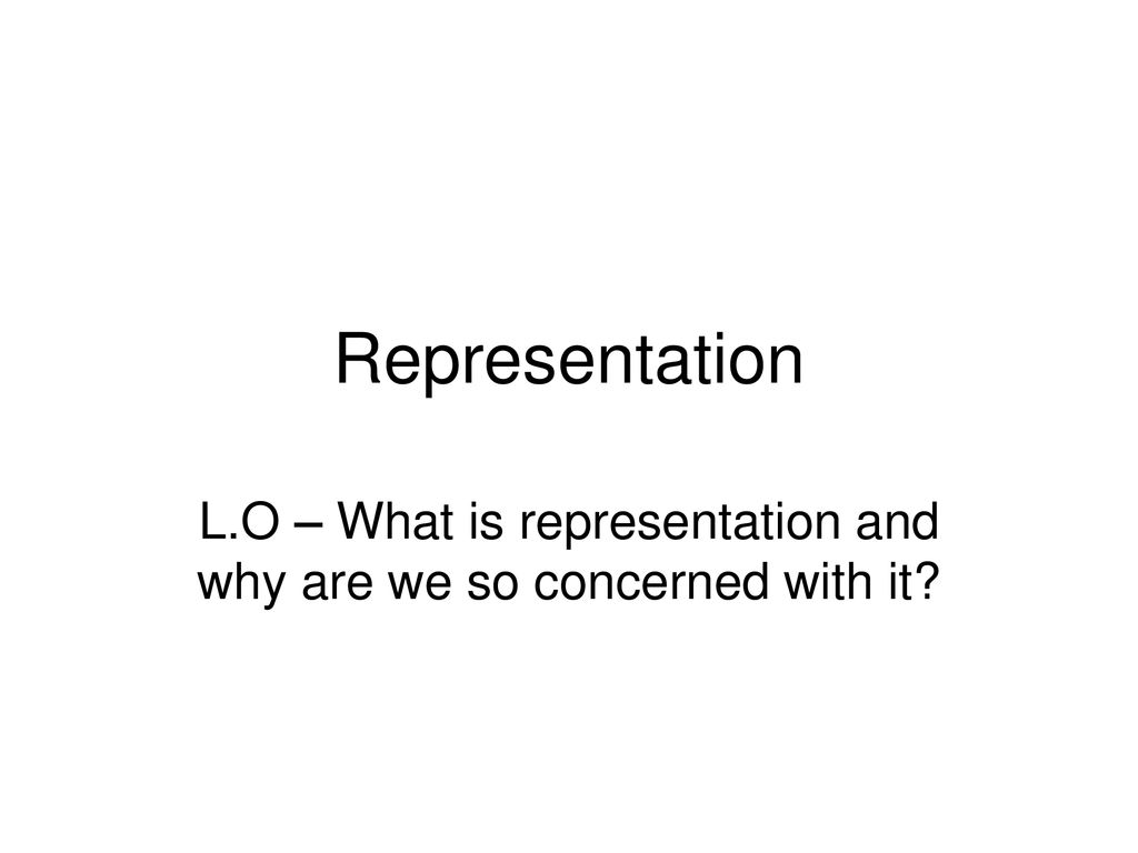 L O What Is Representation And Why Are We So Concerned With It Ppt Download