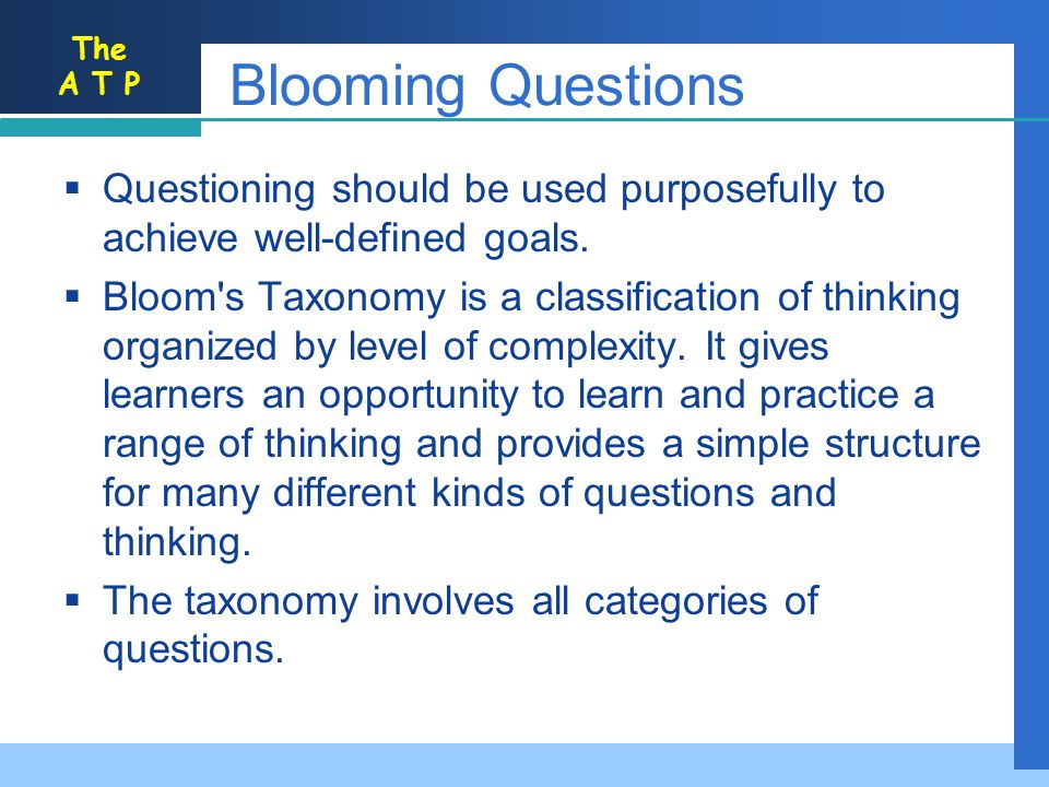 Blooming Questions Questioning should be used purposefully to achieve well-defined goals.