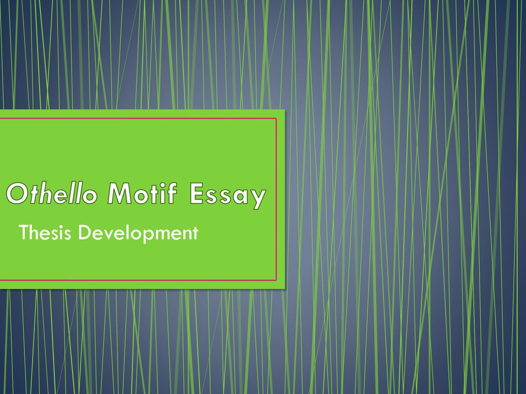 othello motif essay thesis development  ppt download presentation on theme othello motif essay thesis development  presentation transcript  othello motif essay thesis development