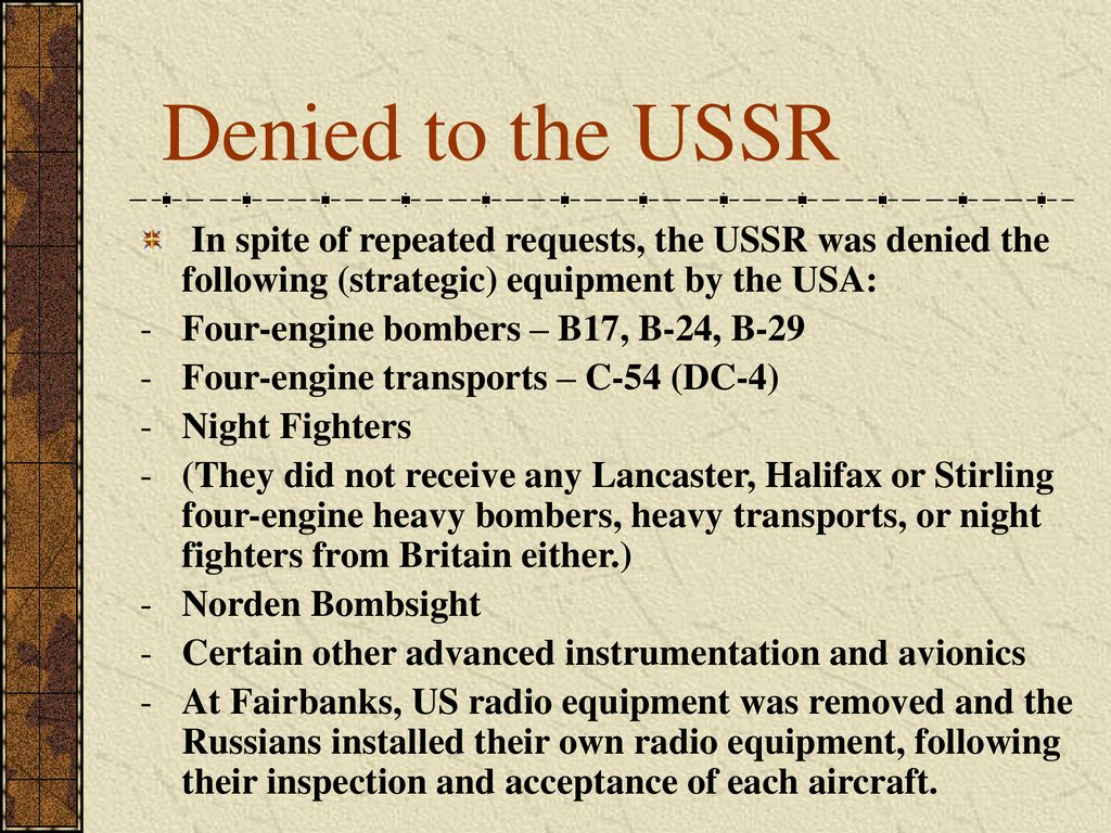 Denied to the USSR In spite of repeated requests, the USSR was denied the following (strategic) equipment by the USA: