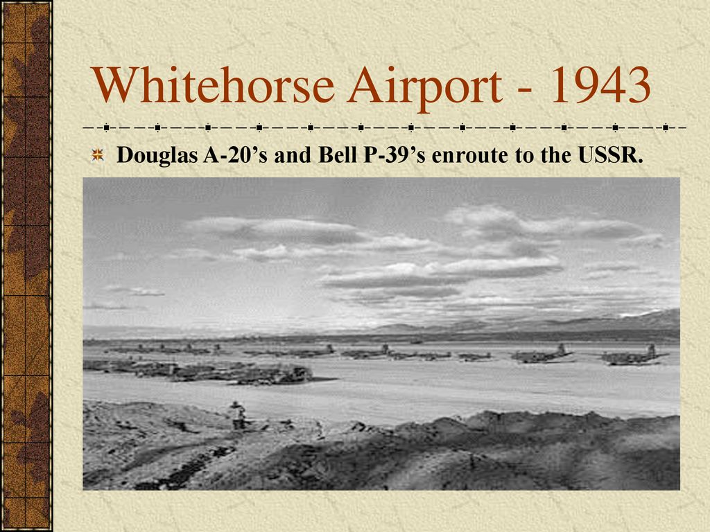 Whitehorse Airport Douglas A-20's and Bell P-39's enroute to the USSR.