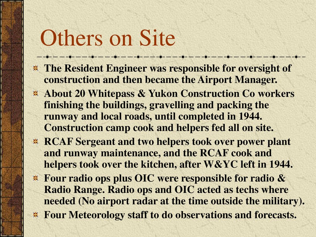 Others on Site The Resident Engineer was responsible for oversight of construction and then became the Airport Manager.