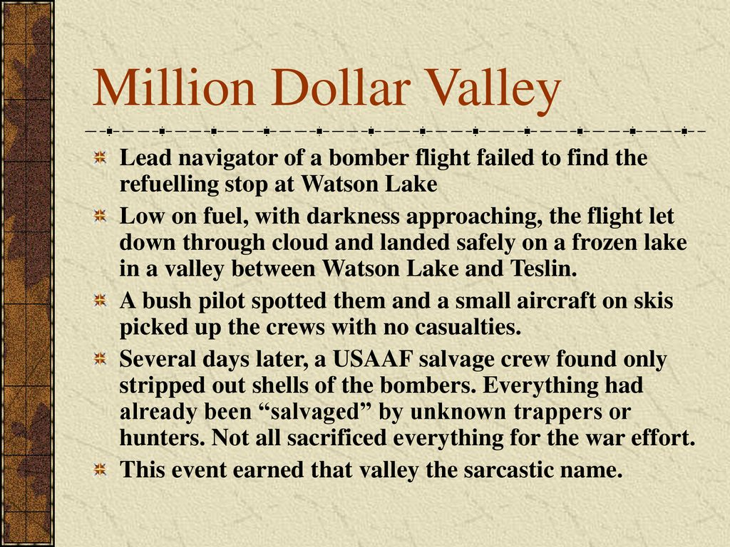 Million Dollar Valley Lead navigator of a bomber flight failed to find the refuelling stop at Watson Lake.