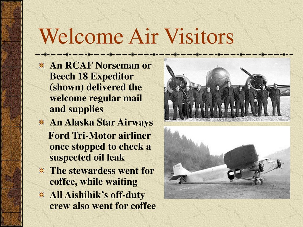 Welcome Air Visitors An RCAF Norseman or Beech 18 Expeditor (shown) delivered the welcome regular mail and supplies.