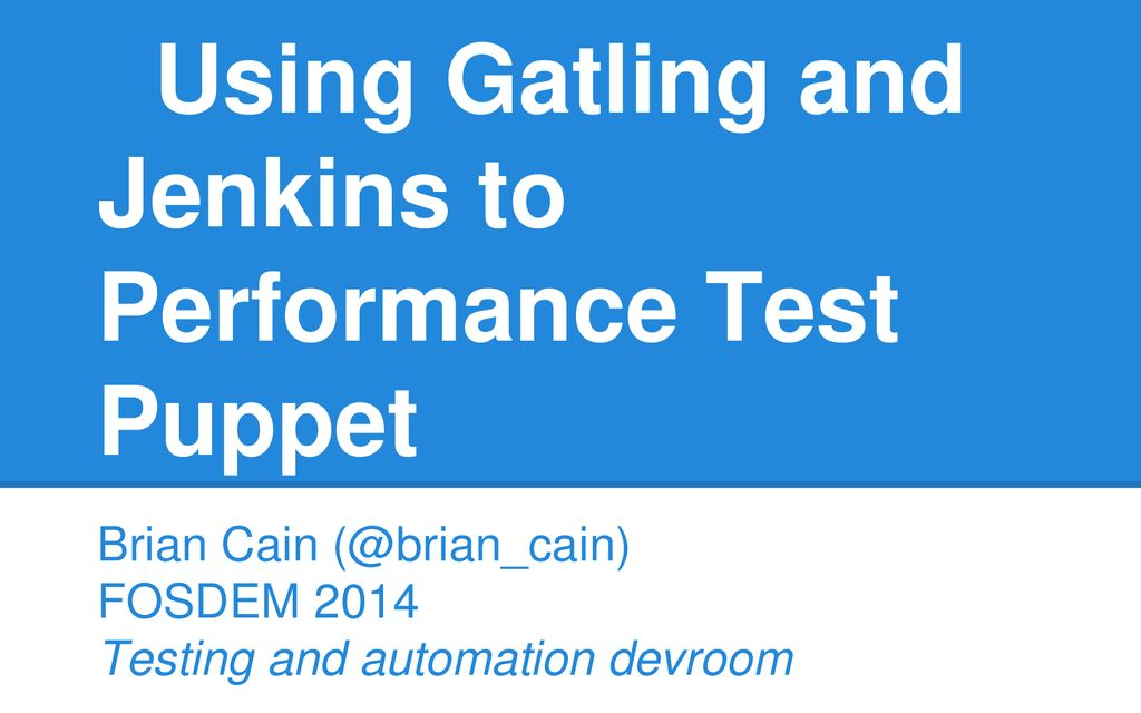Using Gatling and Jenkins to Performance Test Puppet - ppt