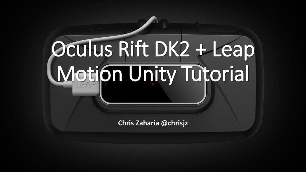 Oculus Rift DK2 + Leap Motion Unity Tutorial - ppt download