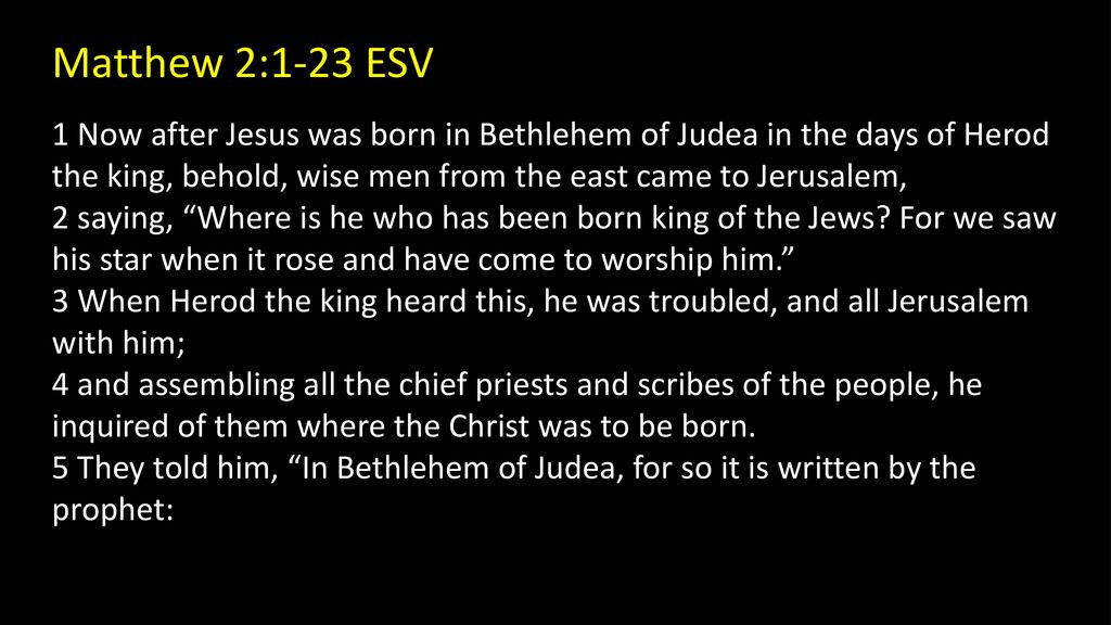 Matthew 2:1-23 ESV 1 Now after Jesus was born in Bethlehem