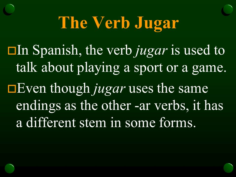 The Verb Jugar In Spanish, the verb jugar is used to talk about playing a sport or a game.