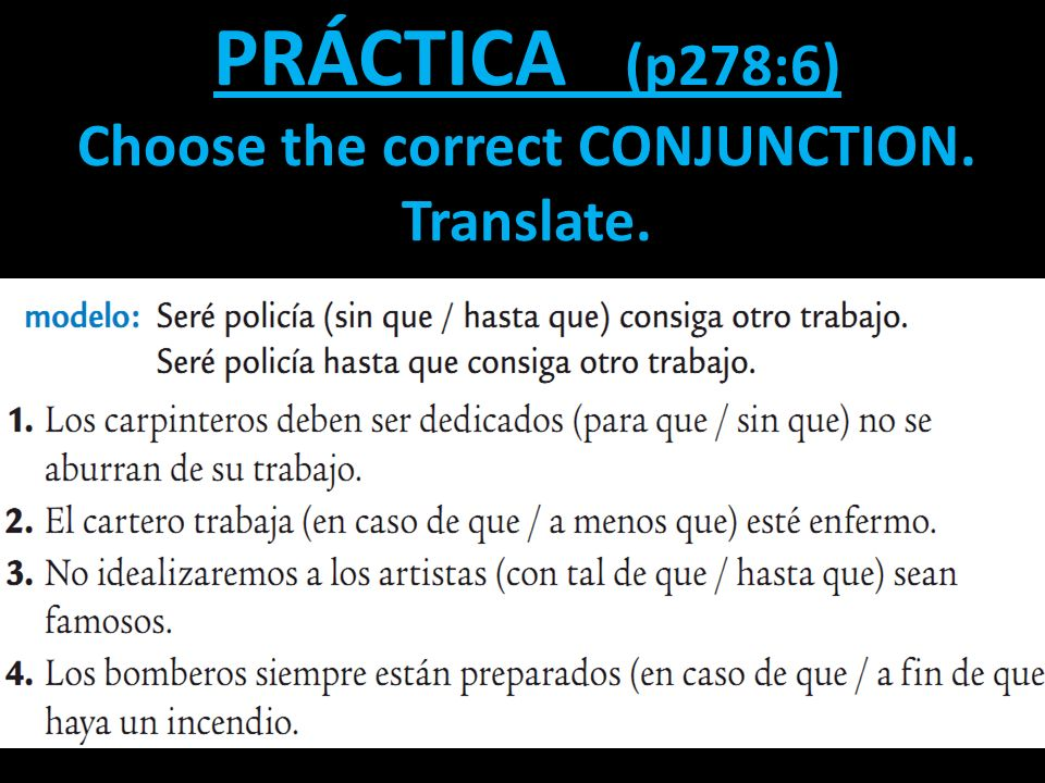 PRÁCTICA (p278:6) Choose the correct CONJUNCTION. Translate.