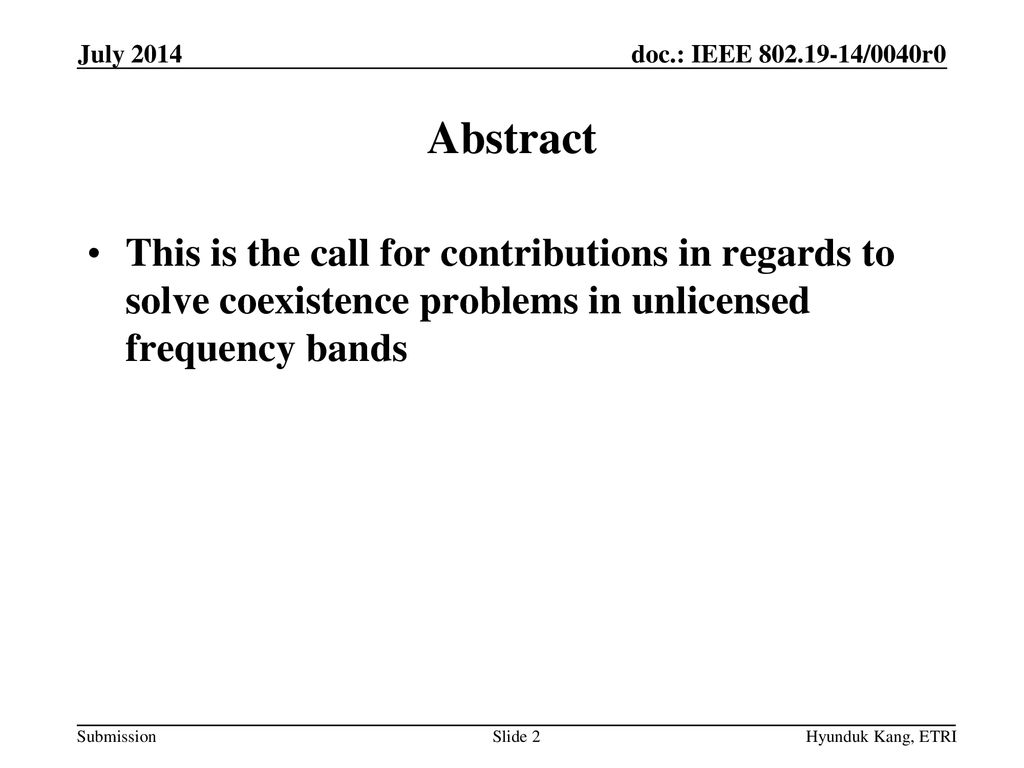 July 2014 Abstract. This is the call for contributions in regards to solve coexistence problems in unlicensed frequency bands.