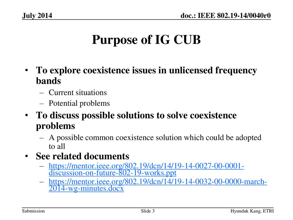 July 2014 Purpose of IG CUB. To explore coexistence issues in unlicensed frequency bands. Current situations.