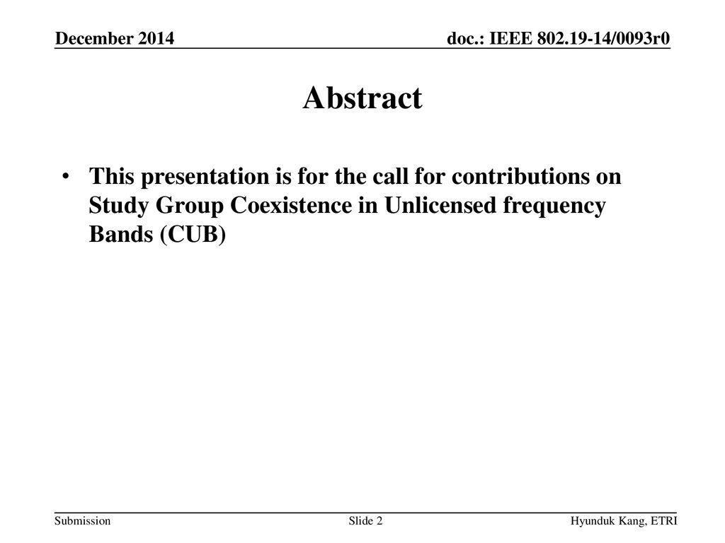 December 2014 Abstract. This presentation is for the call for contributions on Study Group Coexistence in Unlicensed frequency Bands (CUB)