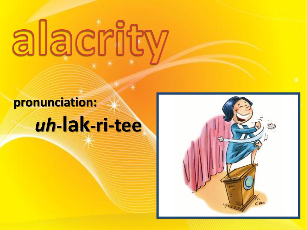 alacrity: noun promptness or willingness cheerful readiness - ppt